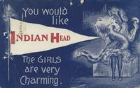 You would like Indian Head The Girls are very Charming
